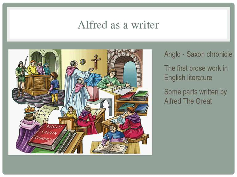 Alfred as a writer Anglo - Saxon chronicle The first prose work in English li...