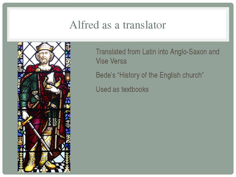 Alfred as a translator Translated from Latin into Anglo-Saxon and Vise Versa ...