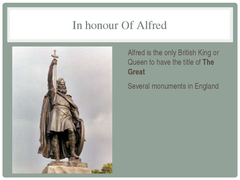 In honour Of Alfred Alfred is the only British King or Queen to have the titl...