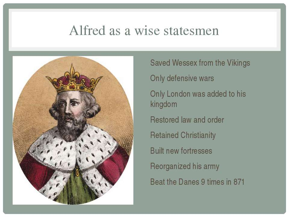 Alfred as a wise statesmen Saved Wessex from the Vikings Only defensive wars ...