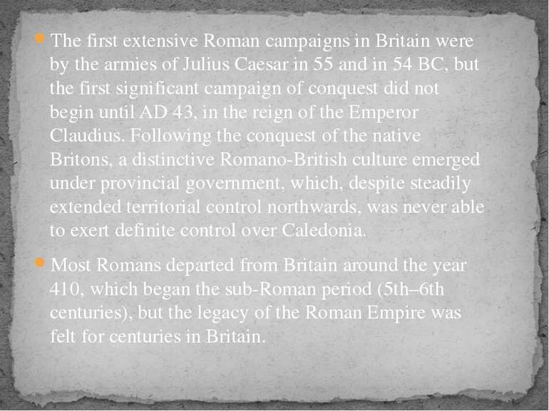 The first extensive Roman campaigns in Britain were by the armies of Julius C...