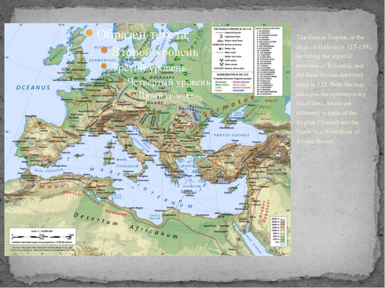 The Roman Empire, in the reign of Hadrian (r. 117-138), including the imperia...