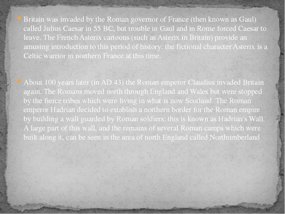 Britain was invaded by the Roman governor of France (then known as Gaul) call...