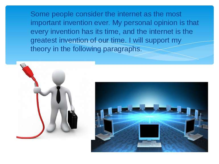 Some people consider the internet as the most important invention ever. My pe...