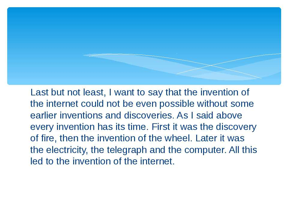 Last but not least, I want to say that the invention of the internet could no...