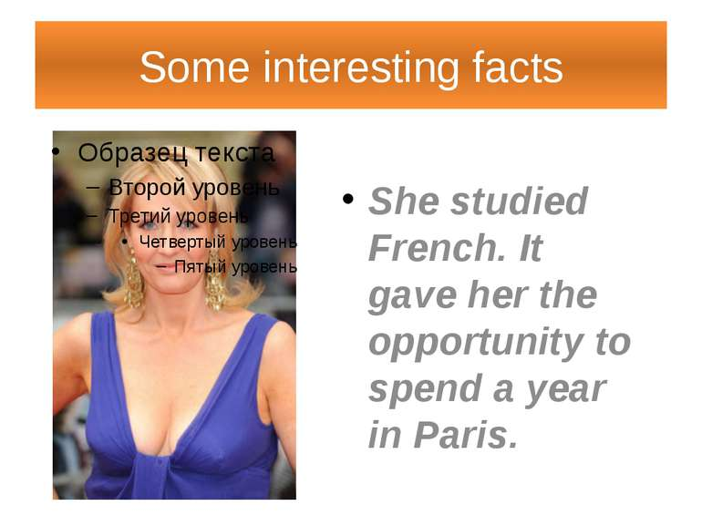 Some interesting facts She studied French. It gave her the opportunity to spe...