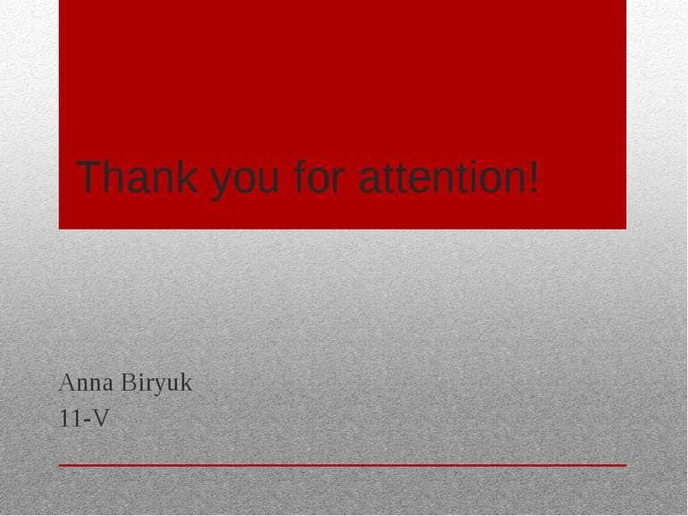 Thank you for attention! Anna Biryuk 11-V