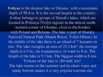 Svityaz is the deepestlakeinUkraine, with a maximum depth of 58.4 m. It is...