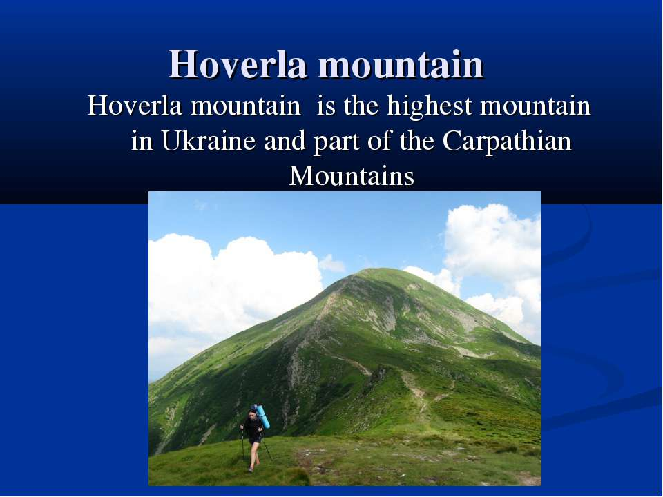 Hoverla mountain Hoverla mountain  is the highest mountain in Ukraine and par...
