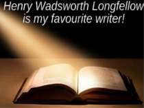 """Henry Wadsworth Longfellow is my favourite writer!"""