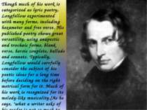 Though much of his work is categorized as lyric poetry, Longfellow experiment...
