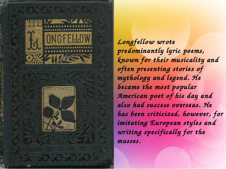 Longfellow wrote predominantly lyric poems, known for their musicality and of...
