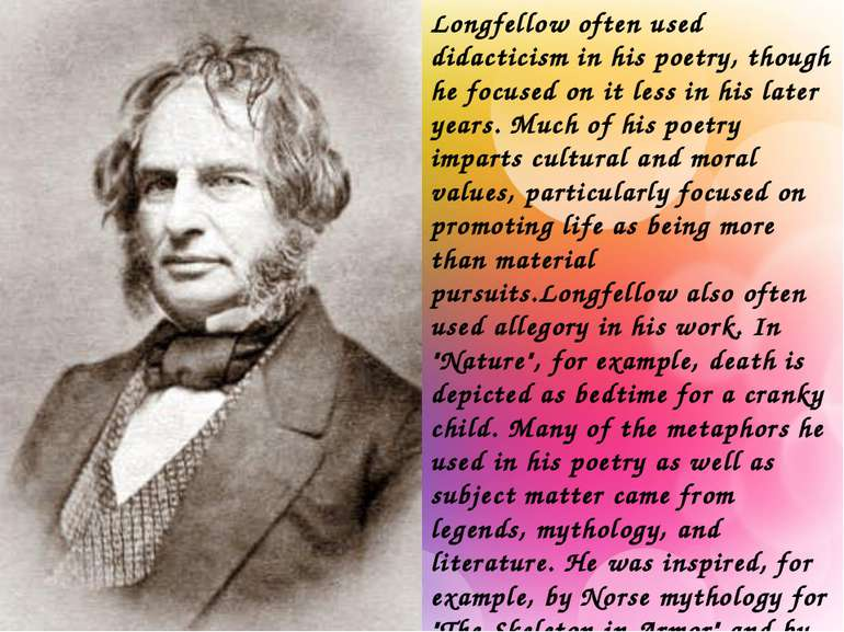 Longfellow often used didacticism in his poetry, though he focused on it less...