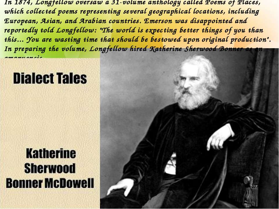 In 1874, Longfellow oversaw a 31-volume anthology called Poems of Places, whi...