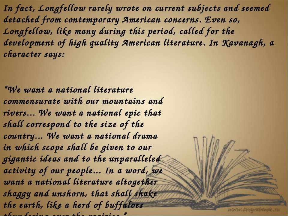 In fact, Longfellow rarely wrote on current subjects and seemed detached from...