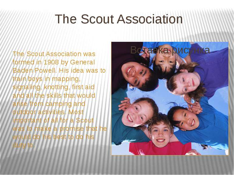 The Scout Association The Scout Association was formed in 1908 by General Bad...