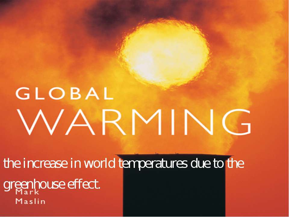 the increase in world temperatures due to the greenhouse effect.