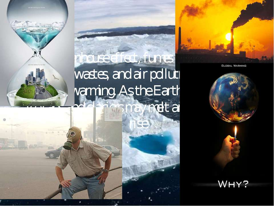 The greenhouse effect, fumes from chimneys, industrial wastes, and air pollut...
