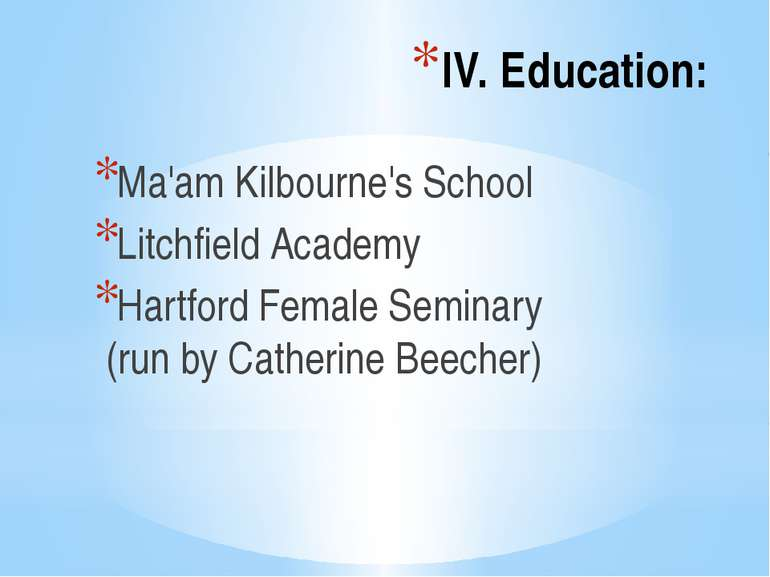 IV. Education: Ma'am Kilbourne's School Litchfield Academy Hartford Female Se...