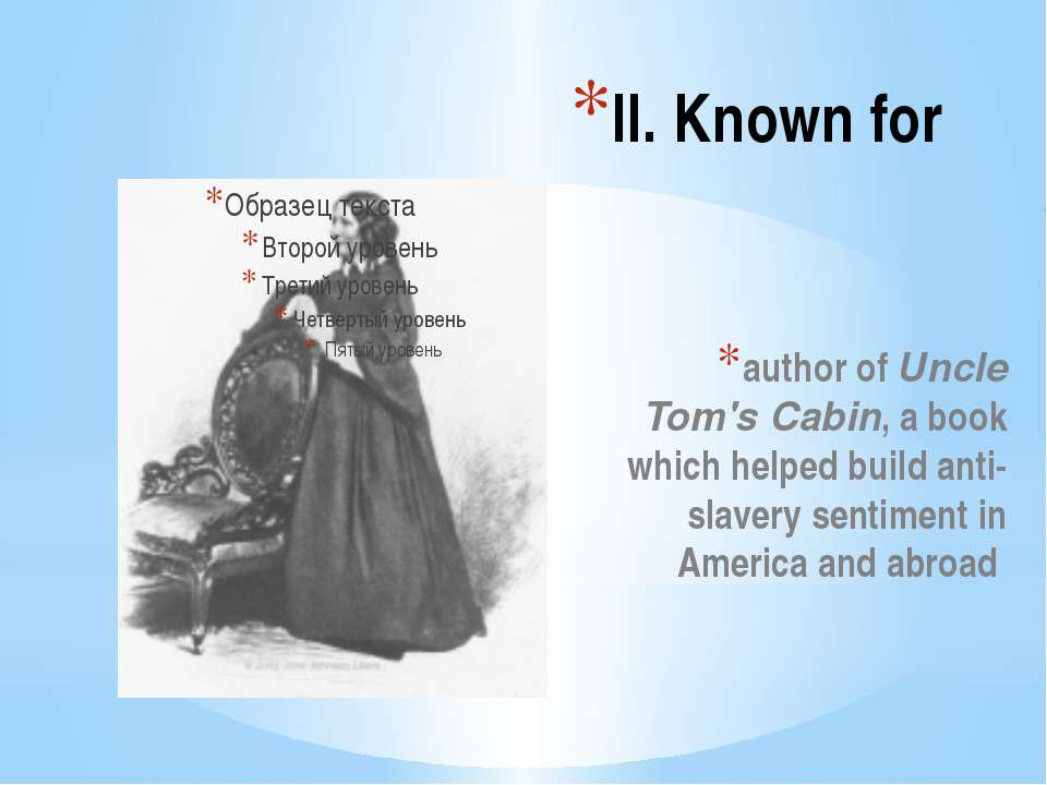 II. Known for author of Uncle Tom's Cabin, a book which helped build anti-sla...