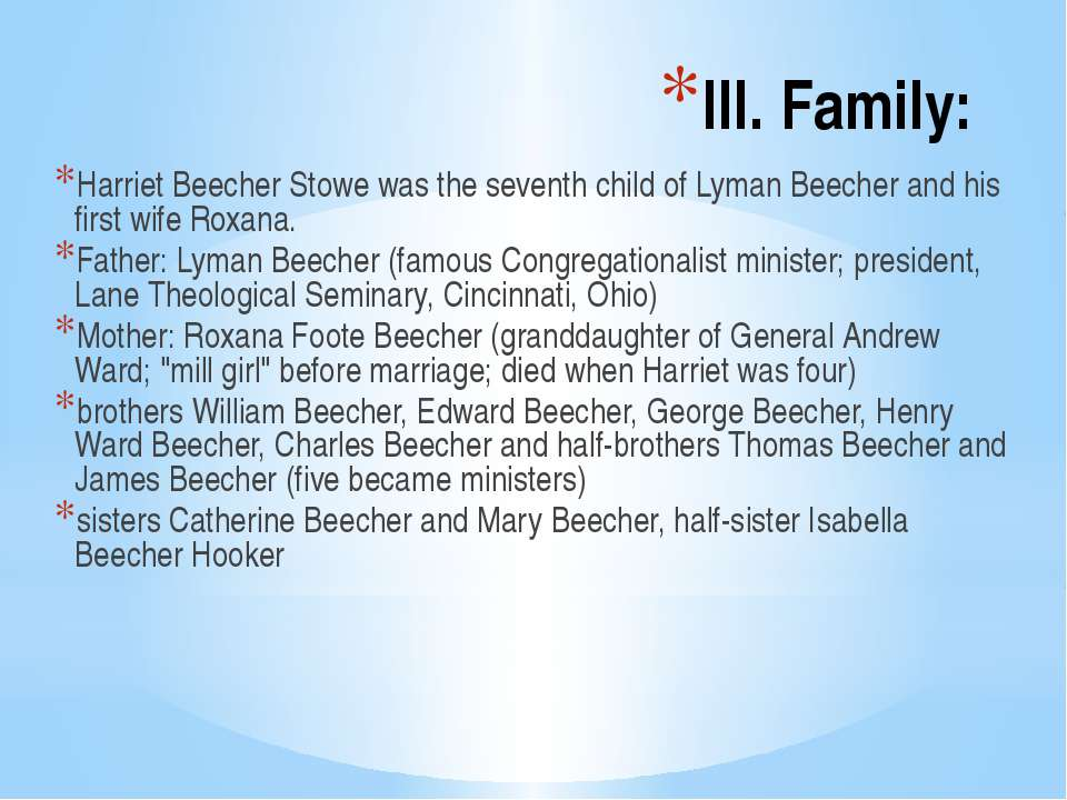 III. Family: Harriet Beecher Stowe was the seventh child of Lyman Beecher and...