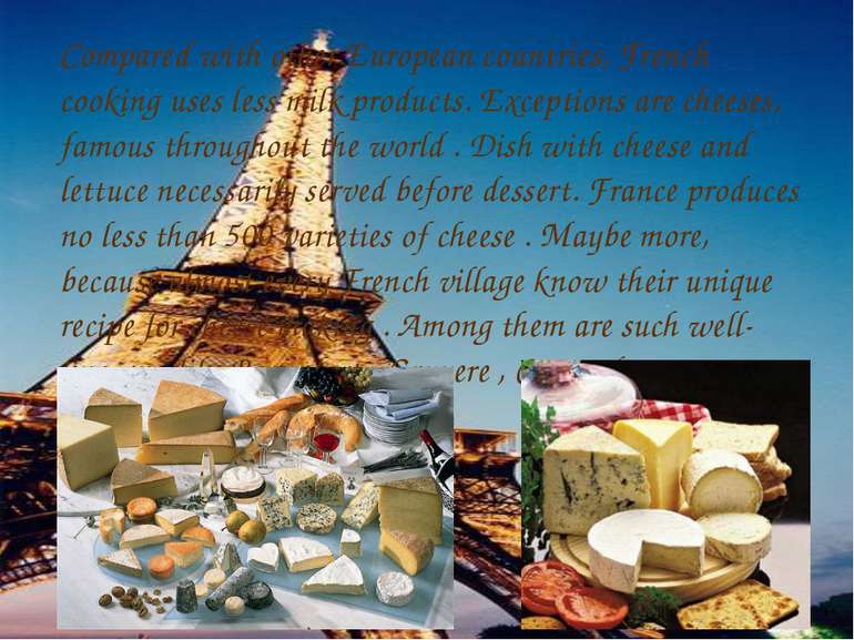Compared with other European countries, French cooking uses less milk product...