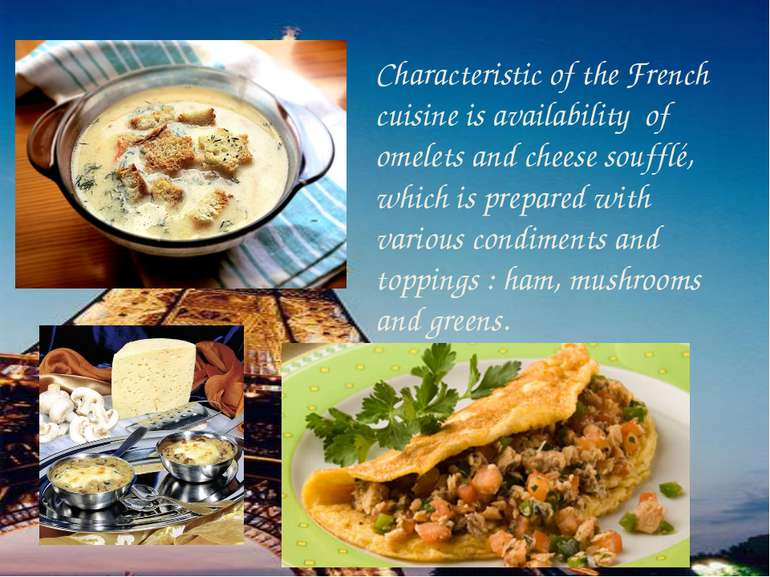 Characteristic of the French cuisine is availability of omelets and cheese so...