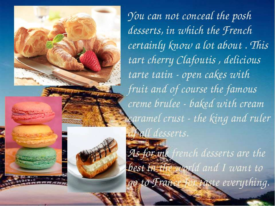 You can not conceal the posh desserts, in which the French certainly know a l...