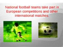 National football teams take part in European competitions and other internat...