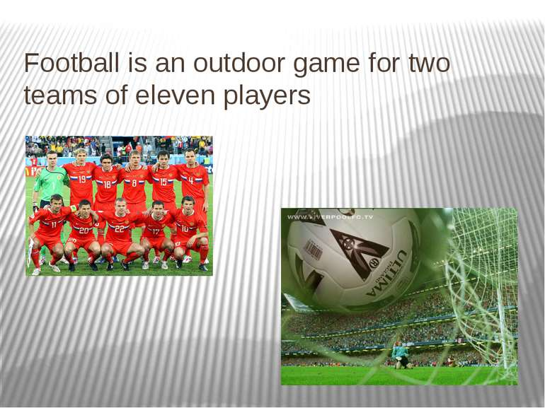 Football is an outdoor game for two teams of eleven players