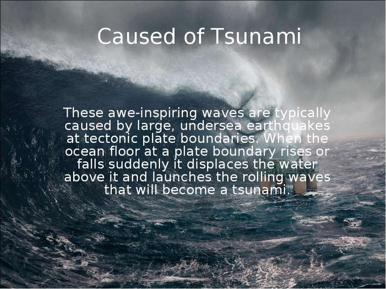 Caused of Tsunami These awe-inspiring waves are typically caused by large, un...