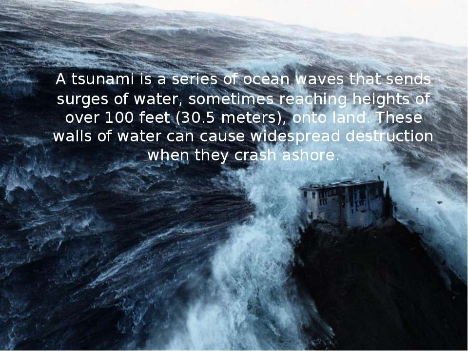A tsunami is a series of ocean waves that sends surges of water, sometimes re...