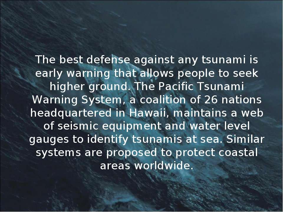 The best defense against any tsunami is early warning that allows people to s...