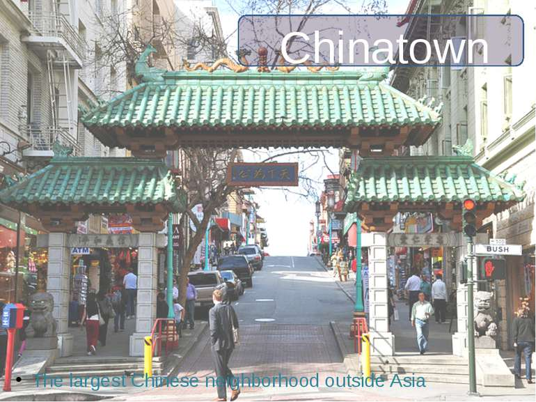 Chinatown The largest Chinese neighborhood outside Asia
