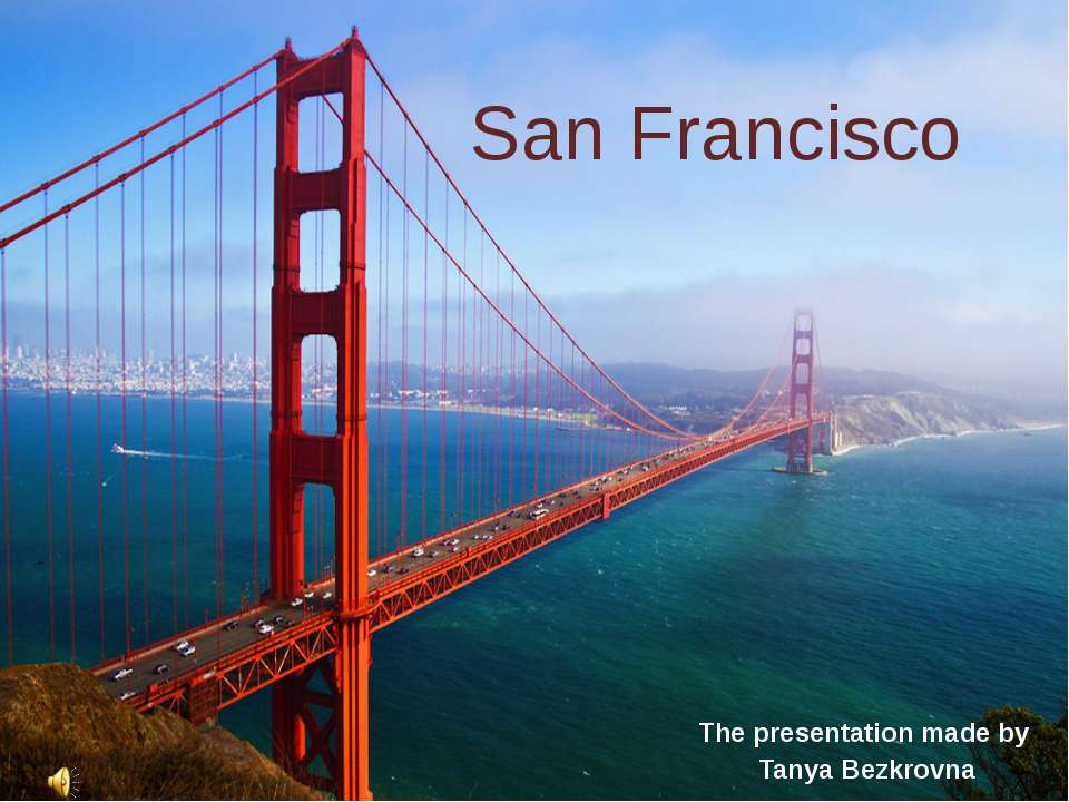 San Francisco The presentation made by Tanya Bezkrovna