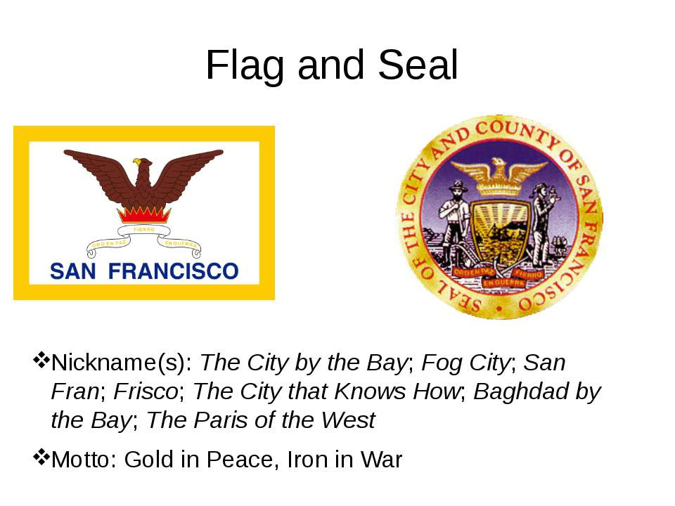 Flag and Seal Nickname(s): The City by the Bay; Fog City; San Fran; Frisco; T...