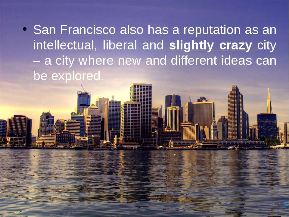 San Francisco also has a reputation as an intellectual, liberal and slightly ...