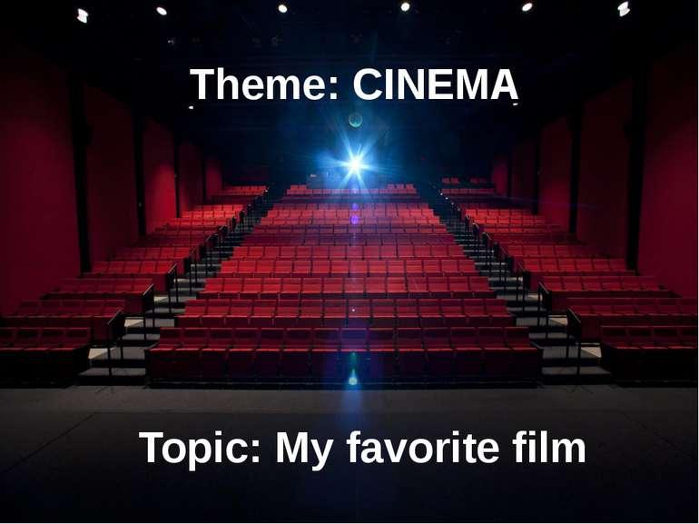 Theme: CINEMA Topic: My favorite film