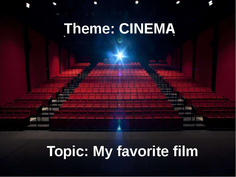 Theme: CINEMA Topic: My favorite film