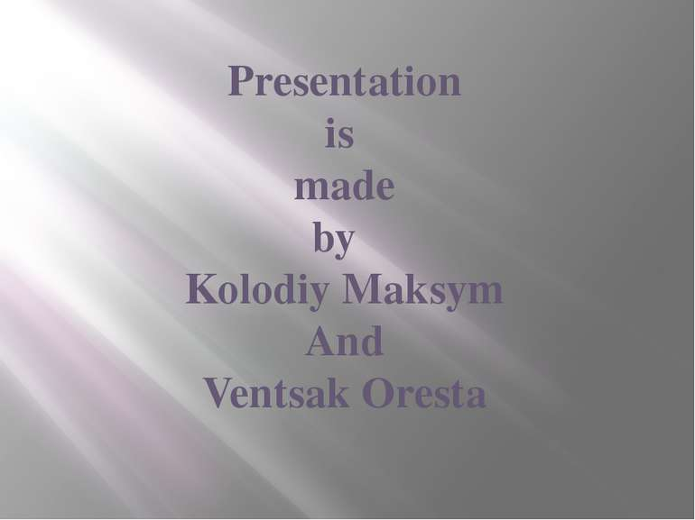 Presentation is made by Kolodiy Maksym And Ventsak Oresta