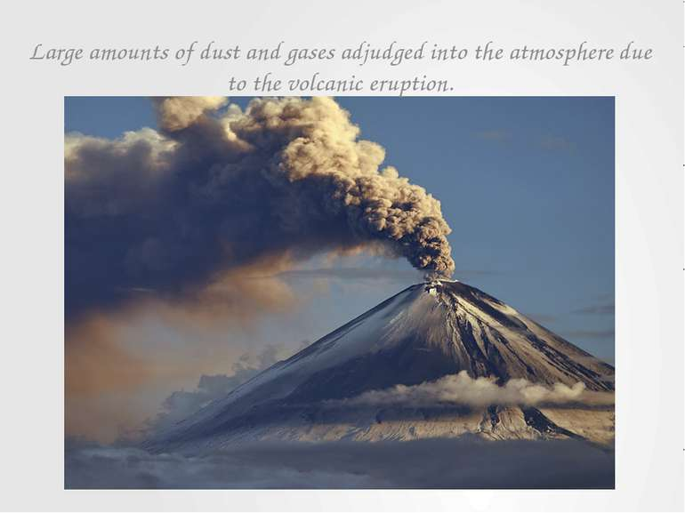 Large amounts of dust and gases adjudged into the atmosphere due to the volca...