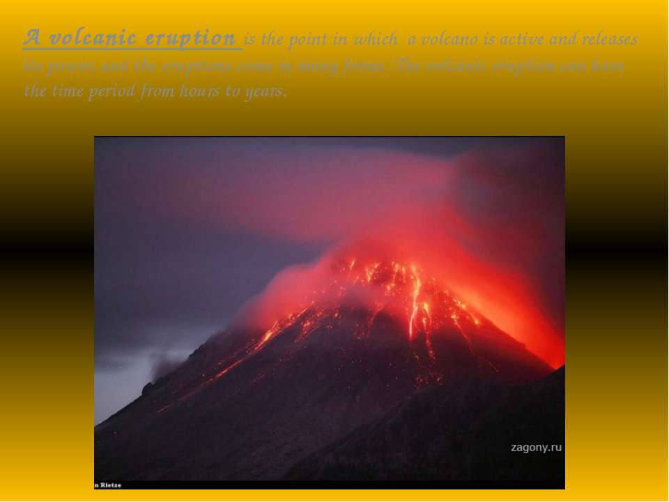 A volcanic eruption is the point in which a volcano is active and releases it...