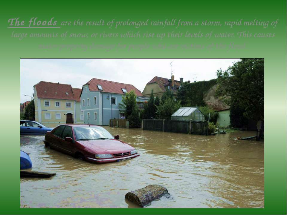 The floods are the result of prolonged rainfall from a storm, rapid melting o...