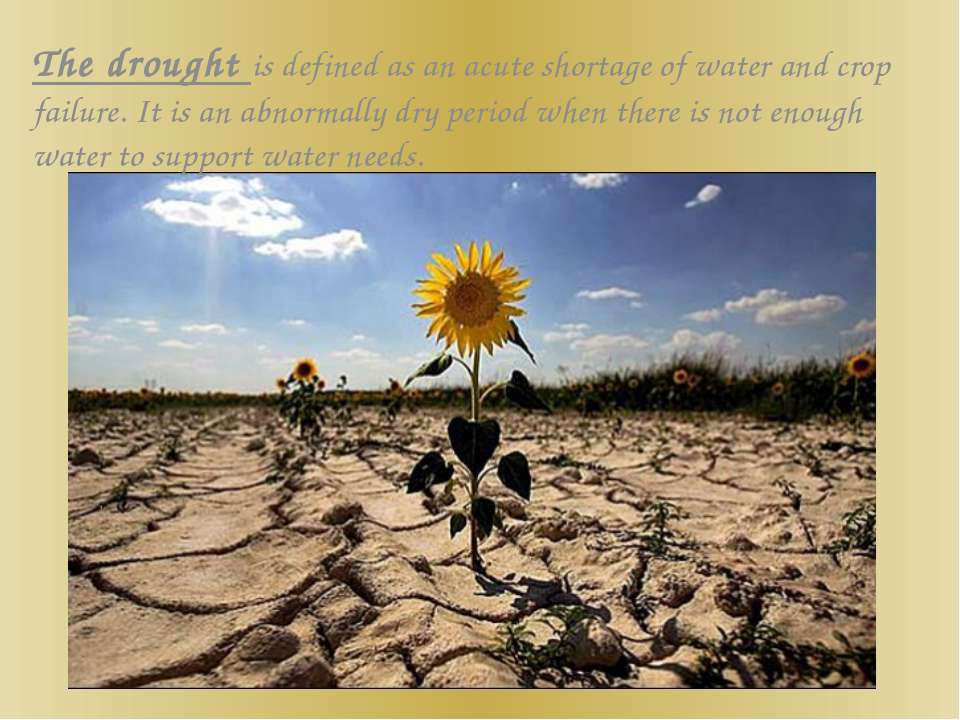 The drought is defined as an acute shortage of water and crop failure. It is ...