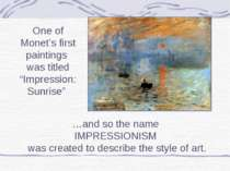…and so the name IMPRESSIONISM was created to describe the style of art. One ...