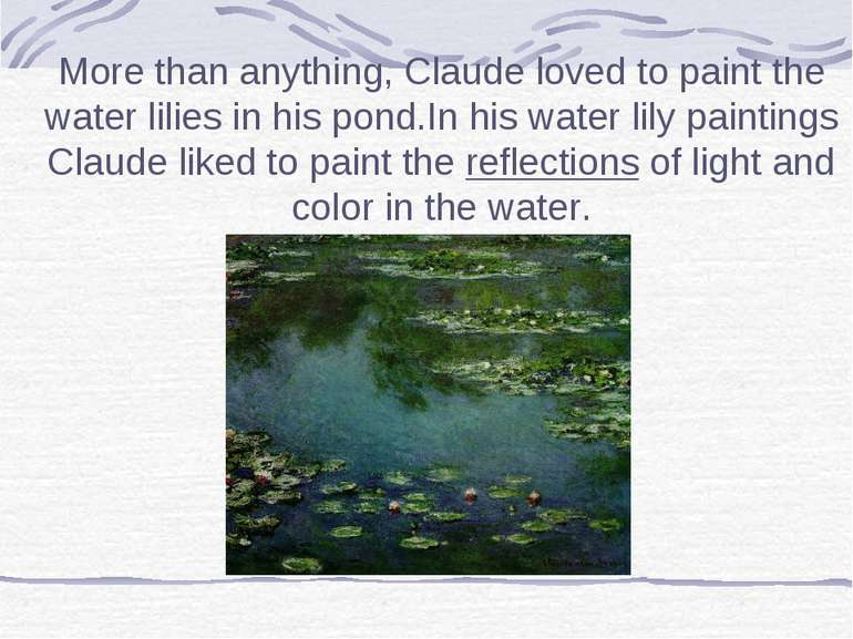 More than anything, Claude loved to paint the water lilies in his pond.In his...