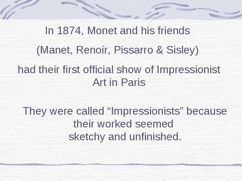 In 1874, Monet and his friends (Manet, Renoir, Pissarro & Sisley) had their f...