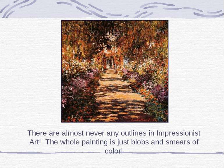 There are almost never any outlines in Impressionist Art! The whole painting ...