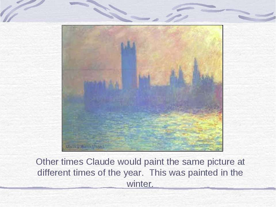 Other times Claude would paint the same picture at different times of the yea...