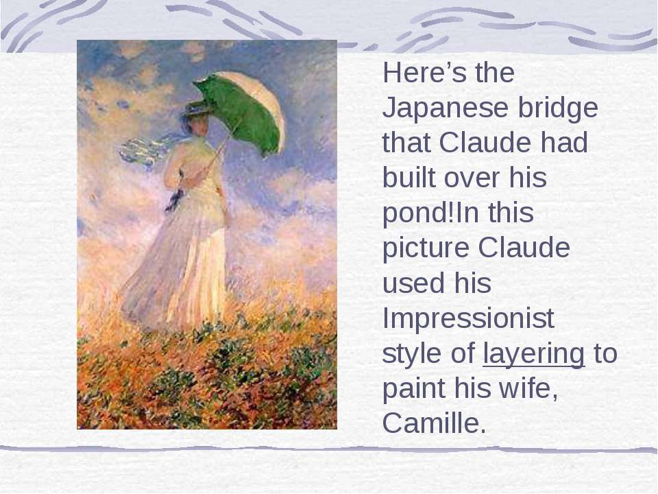 Here's the Japanese bridge that Claude had built over his pond!In this pictur...
